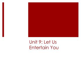 Unit 9: Let Us Entertain You