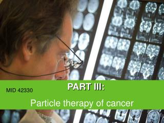 PART III:  Particle therapy  of cancer