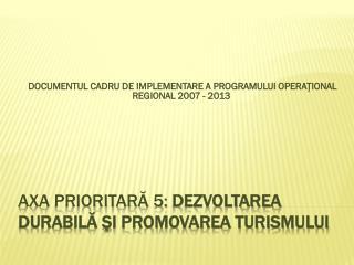 Axa prioritară 5:  Dezvoltarea durabilă şi promovarea turismului