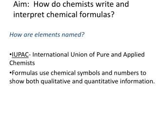 Aim:  How do chemists write and interpret chemical formulas?
