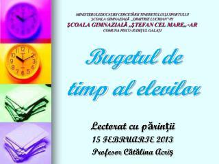 Bugetul  de timp  al  elevilor Lectorat  cu p ărinții 15 FEBRUARIE  2013 Profesor  C ătălina Acriş