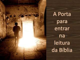 A Porta para entrar na leitura da Bíblia
