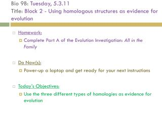 Bio 9B:  Tuesday, 5.3.11 Title:  Block 2 - Using homologous structures as evidence for evolution