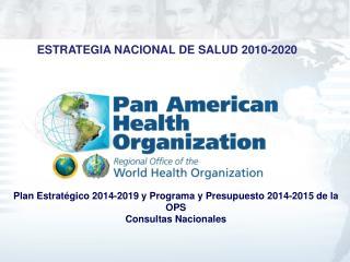 Plan  Estratégico  2014-2019 y  Programa  y  Presupuesto  2014-2015 de la OPS Consultas Nacionales