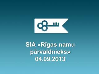 SIA  « Rīgas namu pārvaldnieks» 04.09.2013