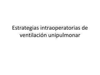 Estrategias  intraoperatorias  de ventilaci�n unipulmonar
