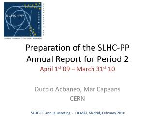 Preparation of the SLHC-PP Annual Report for Period 2 April 1 st  09  –  March 31 st  10