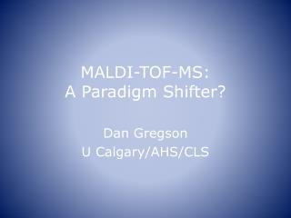 MALDI-TOF-MS:  A Paradigm Shifter?