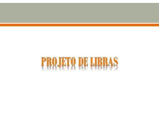 PROJETO DE LIBRAS
