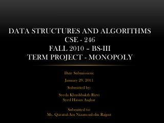 Data structures and algorithms CSE - 246  fall 2010 –  bs -III  term project - monopoly