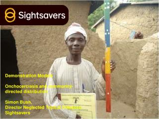 Demonstration Models Onchocerciasis and community-directed distribution Simon Bush,