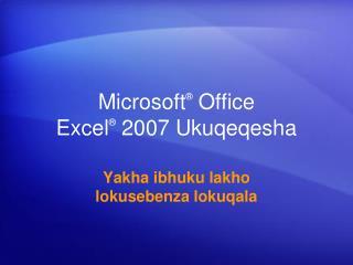 Microsoft ®  Office  Excel ®  2007 Ukuqeqesha