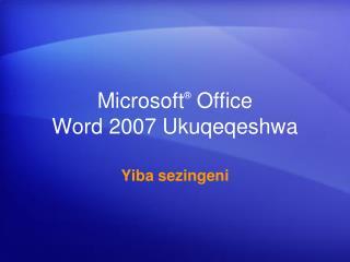 Microsoft ®  Office  Word 2007  Ukuqeqeshwa