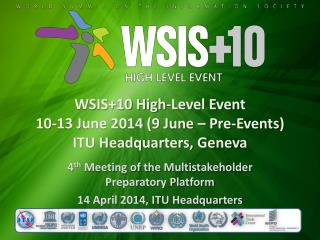 WSIS+10 High-Level Event  10-13 June 2014 (9 June –  Pre-Events) ITU  Headquarters, Geneva