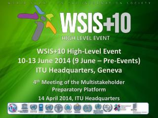 WSIS+10 High-Level Event  10-13 June 2014 (9 June –  Pre-Events) ITU  Headquarters, Geneva