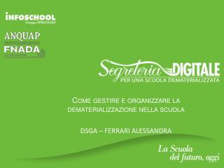 Come gestire e organizzare la  dematerializzazione  nella scuola DSGA – FERRARI ALESSANDRA