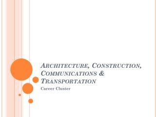 Architecture, Construction, Communications & Transportation