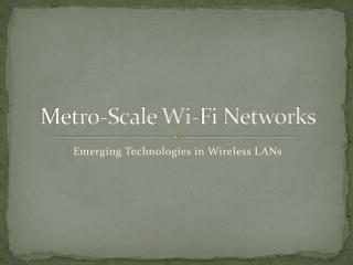 Metro-Scale Wi-Fi Networks