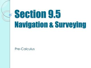 Section 9.5 Navigation & Surveying