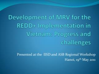 Development of MRV for the REDD+  Implementation  in Vietnam: Progress and challenges
