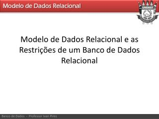 Modelo  de Dados Relacional e as Restrições de um Banco de Dados Relacional