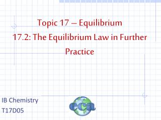 Topic 17 – Equilibrium 17.2: The Equilibrium Law in Further Practice