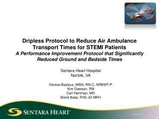 Sentara Heart Hospital Norfolk, VA Denise Baylous, MSN, RN-C, NREMT-P Kim Dawson, RN