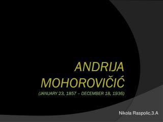 Andrija Mohorovičić (January 23, 1857 – December 18, 1936 )