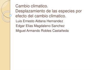 Cambio  climatico . Desplazamiento  de las especies por efecto del cambio  climatico .