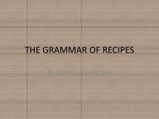THE GRAMMAR OF RECIPES
