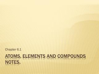 Atoms, Elements and Compounds Notes.