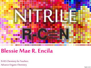 Blessie  Mae R.  Encila IV-B.S Chemistry for Teachers Advance Organic Chemistry