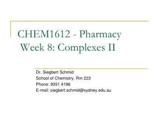 CHEM1612 - Pharmacy  Week 8: Complexes II
