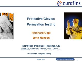 Protective Gloves: Permeation testing Reinhard Oppl John Hansen Eurofins Product Testing A/S