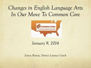 Changes in English Language Arts In Our Move To Common  Core January 9, 2014