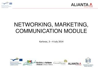 NETWORKING , MARKETING,  COMMUNICATION  MODULE Karlovac, 3 – 4 July 2014