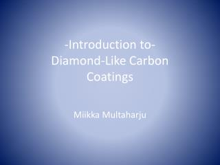 -Introduction to- Diamond-Like Carbon Coatings