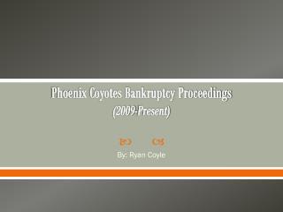 Phoenix Coyotes Bankruptcy Proceedings (2009-Present)