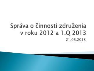 Spr�va o ?innosti zdru�enia v roku  2012 a 1.Q 2013