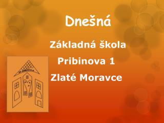 Základná škola Pribinova 1 Zlaté Moravce