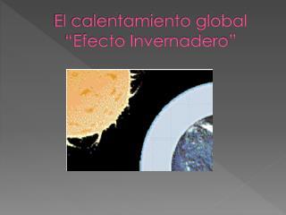 """El calentamiento global """"Efecto Invernadero"""""""