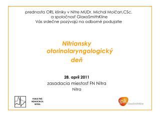 Nitriansky otorinolaryngologický deň 28. apríl 2011 zasadacia miestosť FN Nitra Nitra