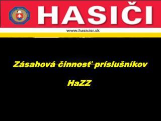 Zásahová činnosť príslušníkov  HaZZ