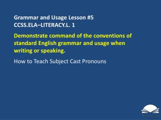 Grammar and Usage Lesson # 5 CCSS.ELA�LITERACY.L.  1