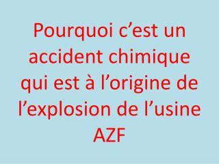 Pourquoi c'est un accident chimique qui est à l'origine de l'explosion de l'usine AZF