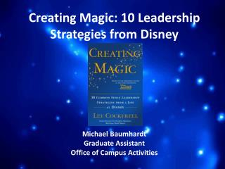 Creating Magic: 10 Leadership Strategies from Disney