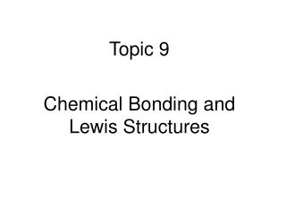Topic  9 Chemical  Bonding and  Lewis  Structures