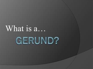 GERund ?