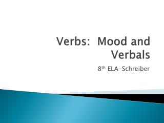 Verbs:  Mood and  Verbals