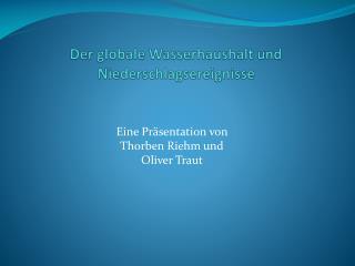 Der globale Wasserhaushalt und  Niederschlagsereignisse
